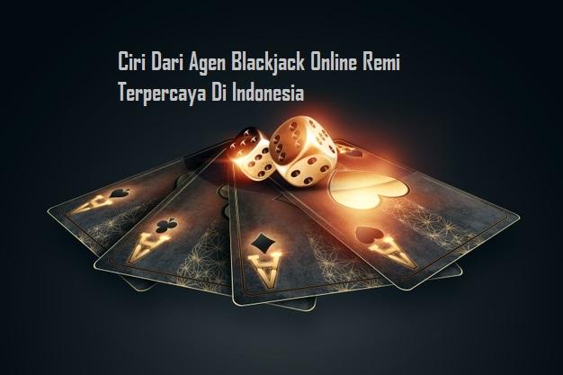 Ciri Dari Agen Blackjack Online Remi Terpercaya Di Indonesia