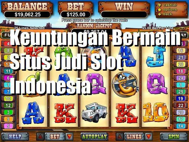 Keuntungan Bermain Situs Judi Slot Indonesia
