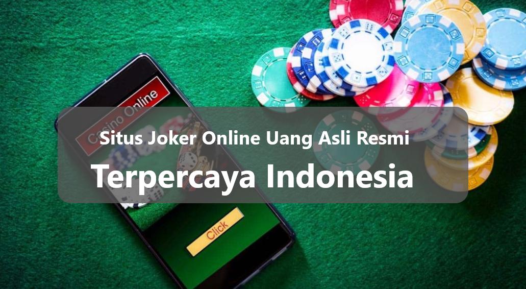 Situs Joker Online Uang Asli Resmi Terpercaya Indonesia